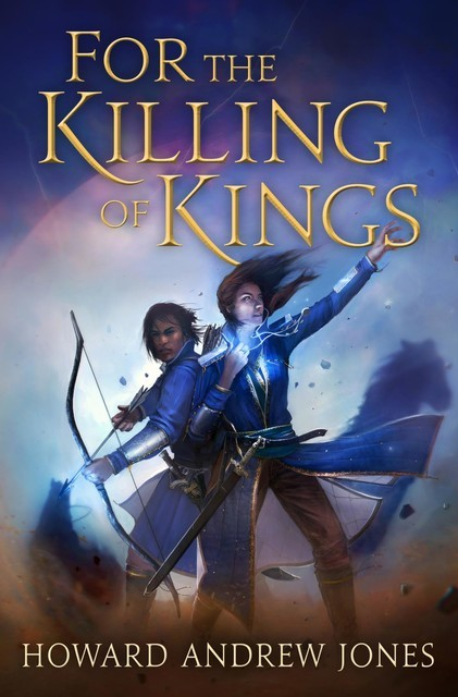 For the Killing of Kings, Howard Andrew Jones