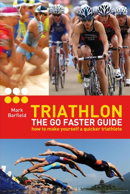 Triathlon – the Go Faster Guide, Mark Barfield