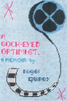 A Cock-Eyed Optimist: An Intimate Memoir of a Gay Film Fan Born in 1939 in South London, Nigel Quiney