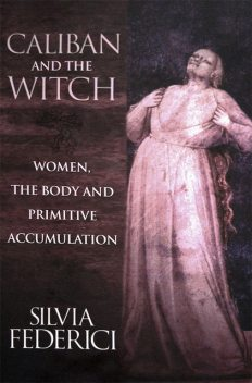 Caliban and the Witch, Silvia Federici