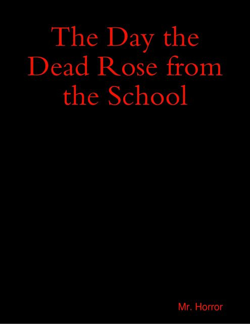 The Day the Dead Rose from the School, Horror