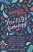 Begin, End, Begin: A #LoveOzYA Anthology, Melissa Keil, Amie Kaufman, Lili Wilkinson, Gabrielle Tozer, Michael Pryor