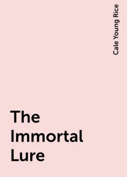 The Immortal Lure, Cale Young Rice
