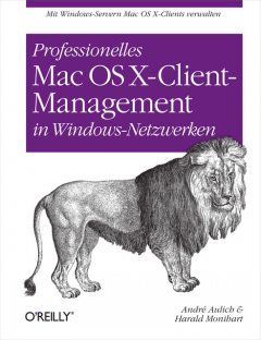 Professionelles Mac OS X Client-Management in Windows-Netzwerken, André Aulich, Harald Monihart