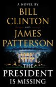 The President Is Missing: A Novel, James Patterson, Bill Clinton