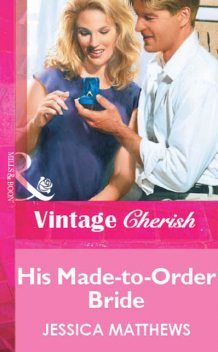 His Made-to-Order Bride, Jessica Matthews
