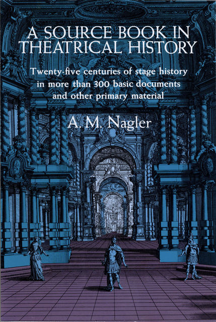 A Source Book in Theatrical History, A.M.Nagler