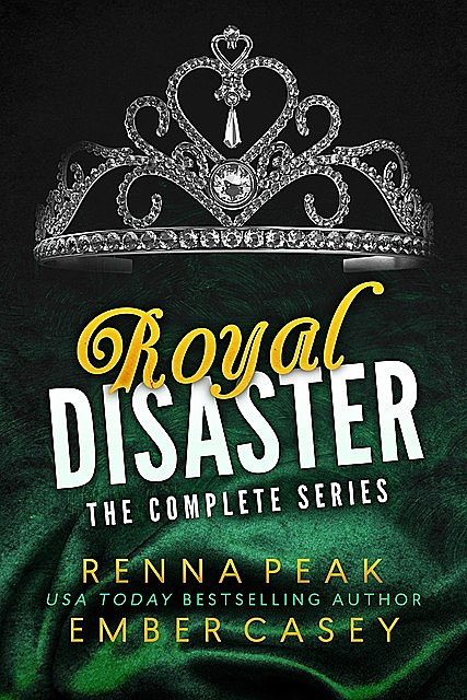 Royal Disaster: The Complete Series, Ember Casey, Renna Peak