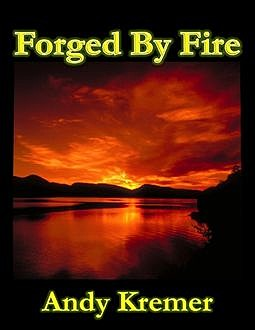 Forged By Fire, Andy Kremer