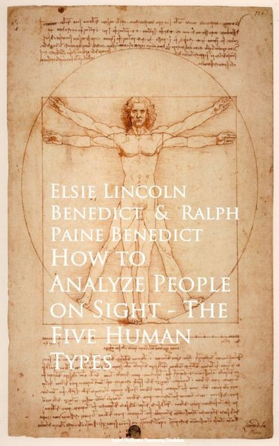 How to Analyze People on Sight – Through the Science of Human Analysis: The Five Human Types, Elsie Lincoln Benedict, Ralph Paine Benedict