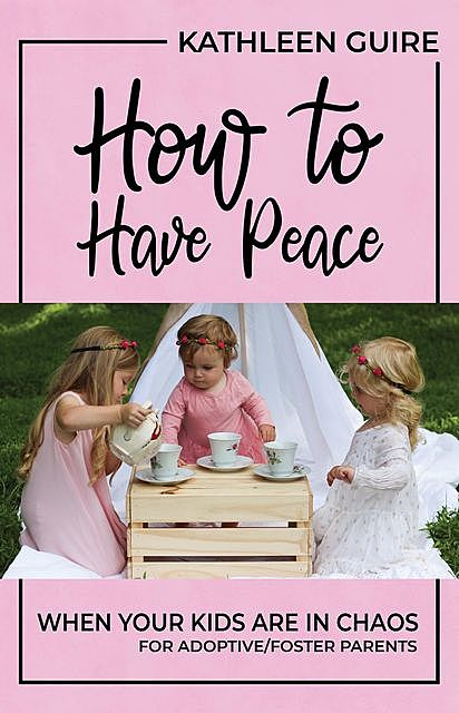 How to Have Peace When Your Kids are in Chaos, Kathleen Guire