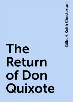 The Return of Don Quixote, Gilbert Keith Chesterton