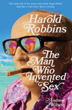 Harold Robbins: The Man Who Invented Sex, Andrew Wilson