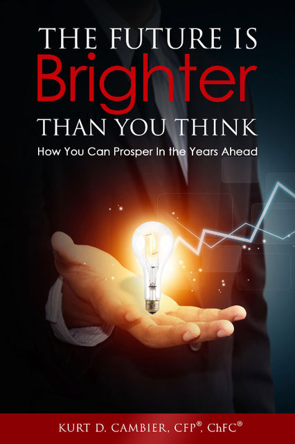 The Future Is Brighter Than You Think, Kurt CFP® ChFC Cambier