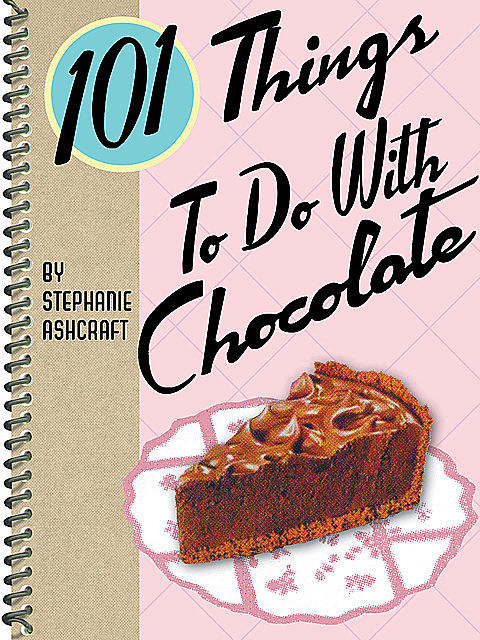 101 Things To Do With Chocolate, Stephanie Ashcraft