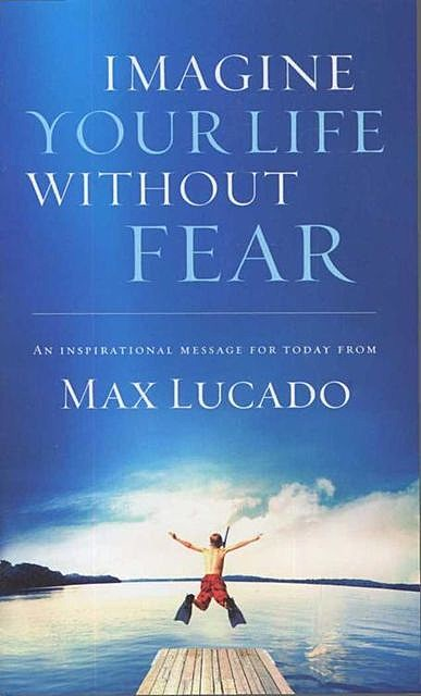 Imagine Your Life Without Fear, Max Lucado