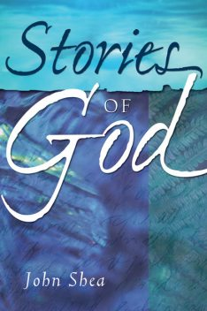 Stories of God, John Shea