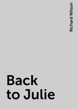 Back to Julie, Richard Wilson