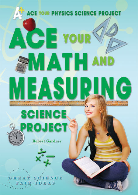 Ace Your Math and Measuring Science Project, Robert Gardner