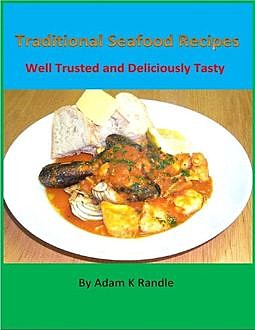 Traditional Seafood Recipes: Well Trusted and Deliciously Tasty, Adam Randle