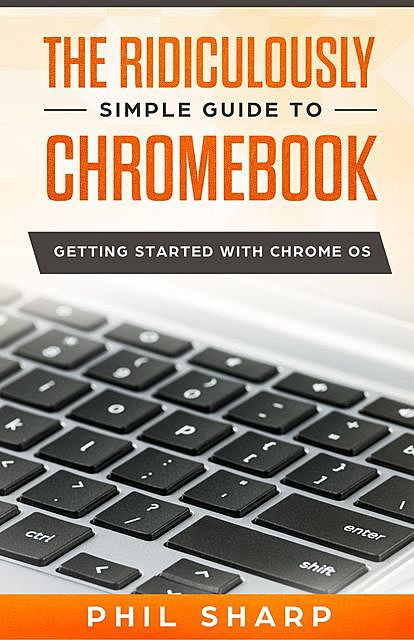 The Ridiculously Simple Guide to Chromebook, Sharp Phil
