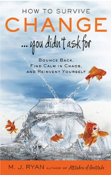 How to Survive Change...You Didn't Ask For, M.J. Ryan