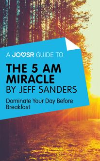 A Joosr Guide to… The 5 AM Miracle by Jeff Sanders, Joosr