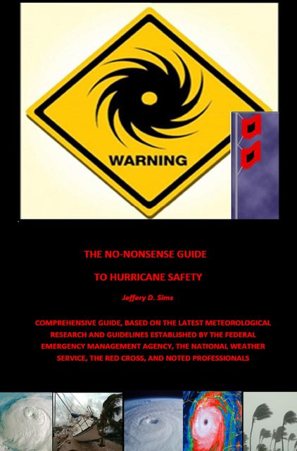 The No Nonsense Guide to Hurricane Safety, Jeffery Sims