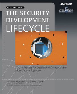 The Security Development Lifecycle: SDL: A Process for Developing Demonstrably More Secure Software, Michael Howard