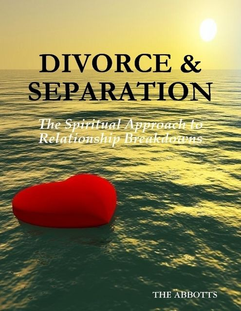 Divorce & Separation: The Spiritual Approach to Relationship Breakdowns, The Abbotts