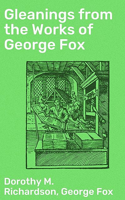 Gleanings from the Works of George Fox, Dorothy Richardson, George Fox