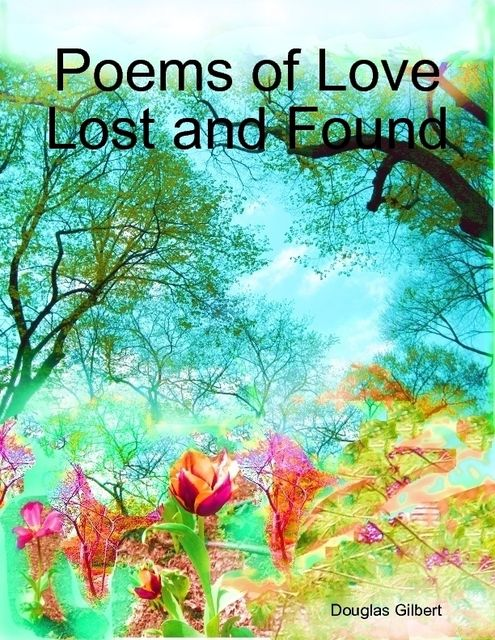 Poems of Love Lost and Found, Douglas Gilbert