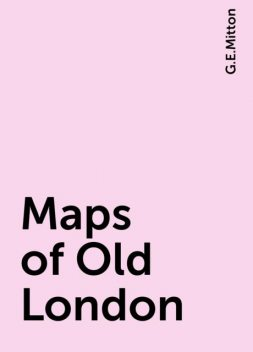 Maps of Old London, G.E.Mitton