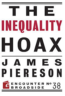 The Inequality Hoax, James Piereson