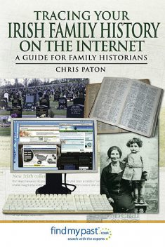 Tracing Your Irish History on the Internet, Chris Paton