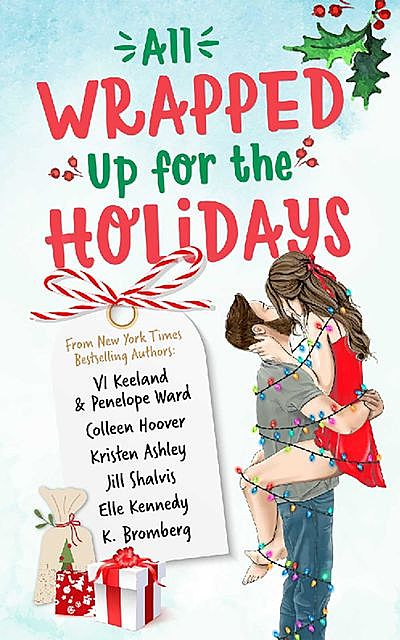 All Wrapped Up for the Holidays, Colleen Hoover, Jill Shalvis, Kristen Ashley, Elle Kennedy, Penelope Ward, K. Bromberg, Vi Keeland