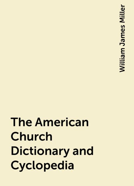 The American Church Dictionary and Cyclopedia, William James Miller