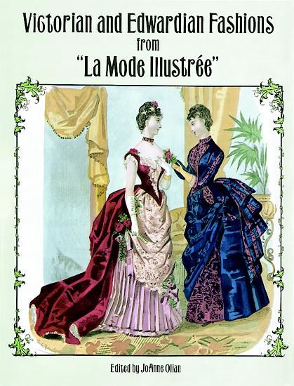 Victorian and Edwardian Fashions from «La Mode Illustrée», JoAnne Olian