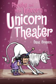 Phoebe and Her Unicorn in Unicorn Theater, Dana Simpson