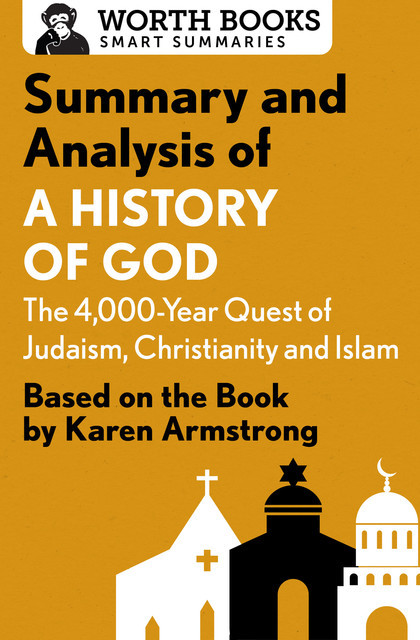 Summary and Analysis of A History of God: The 4,000-Year Quest of Judaism, Christianity, and Islam, Worth Books