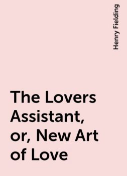 The Lovers Assistant, or, New Art of Love, Henry Fielding