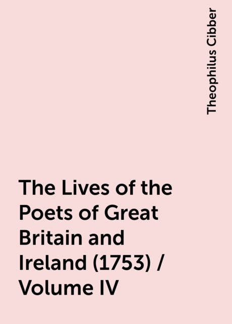 The Lives of the Poets of Great Britain and Ireland (1753) / Volume IV, Theophilus Cibber