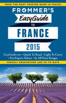 Frommer's EasyGuide to France 2015, Kathryn Tomasetti, Tristan Rutherford, Margie Rynn, Lily Heise, Mary Novakovich