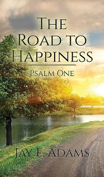 The Road to Happiness, Jay E. Adams