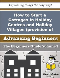 How to Start a Cottages In Holiday Centres and Holiday Villages (provision of Short-stay Lodging In), Dawne Reddick