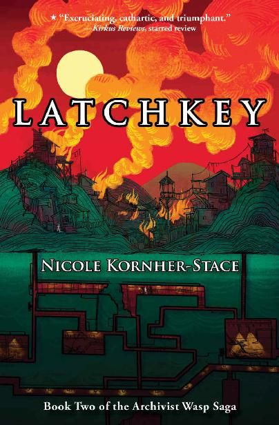 Latchkey: Book Two in the Archivist Wasp Saga, Nicole Kornher-Stace