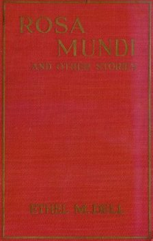 Rosa Mundi and Other Stories, Ethel M.Dell