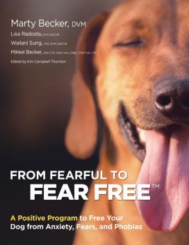 From Fearful to Fear Free, Lisa Radosta, Marty Becker, Mikkel Becker, Wailani Sung