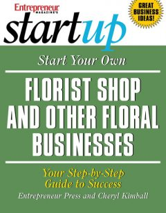 Start Your Own Florist Shop and Other Floral Businesses, Cheryl Kimball, Entrepreneur Press