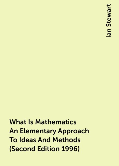 What Is Mathematics An Elementary Approach To Ideas And Methods (Second Edition 1996), Ian Stewart